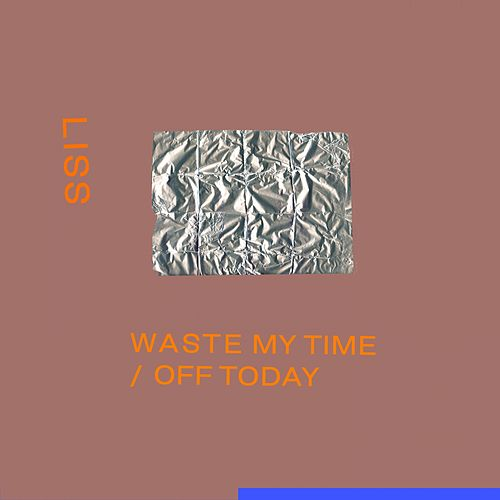 Waste My Time / Off Today by Liss