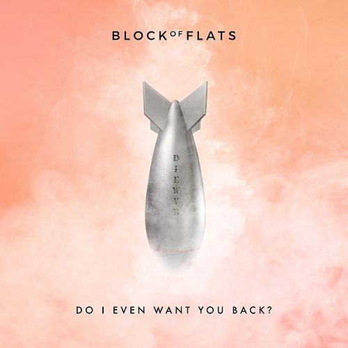 Do I Even Want You Back? di Block of Flats