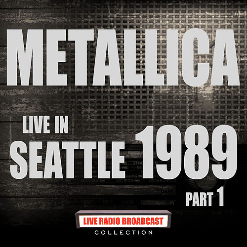 Live in Seattle 1989 Part 1 (Live) di Metallica