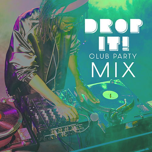 Drop It! Club Party Mix de Various Artists