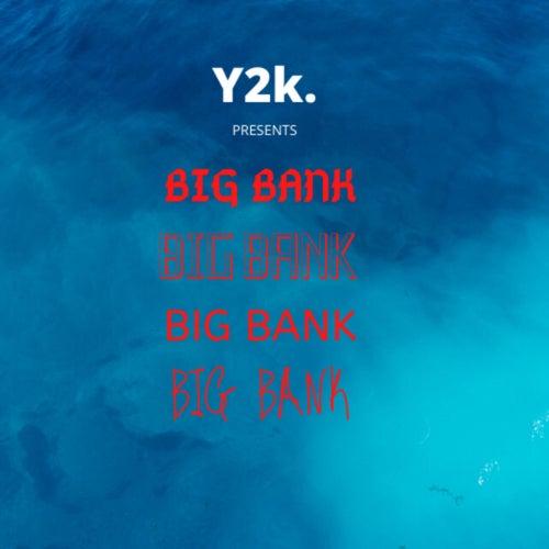 Big Bank by Y2K
