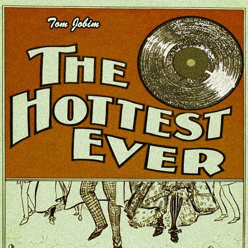 The Hottest Ever by Antônio Carlos Jobim (Tom Jobim)
