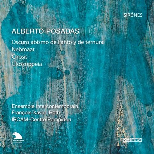 Alberto Posadas: Oscuro abismo de llanto y de ternura, Nebmaat, Cripsis & Glosspoeia by Ensemble Intercontemporain
