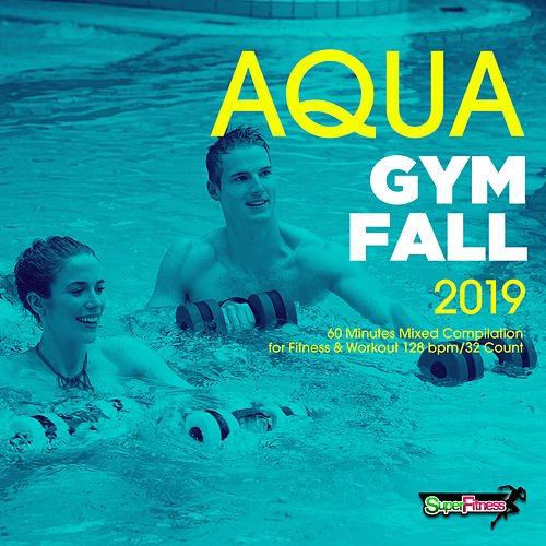 Aqua Gym Fall 2019: 60 Minutes Mixed Compilation for Fitness & Workout 128 bpm/32 Count by Super Fitness