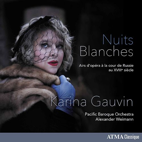 Nuits blanches: Opera Arias at the Russian Court of the 18th Century de Karina Gauvin