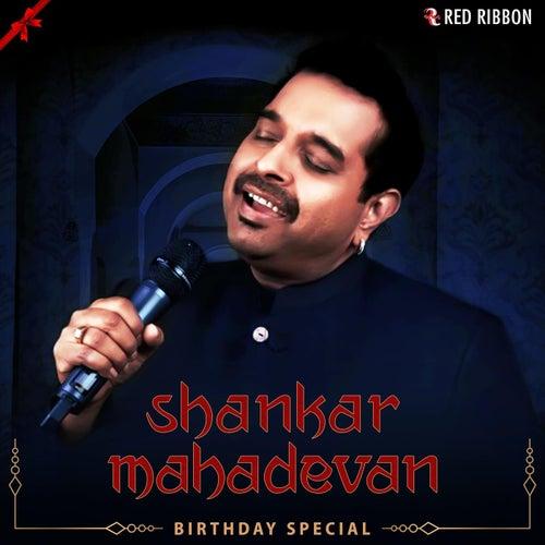 Shankar Mahadevan Birthday Special by Shankar Mahadevan