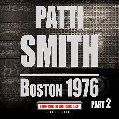 Boston 1976 Part 2 (Live) de Patti Smith