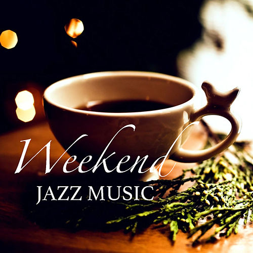 Weekend Jazz Music by Various Artists