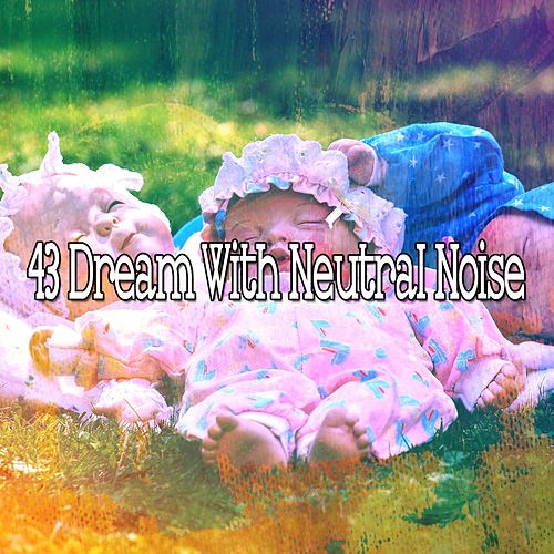 43 Dream with Neutral Noise de Water Sound Natural White Noise