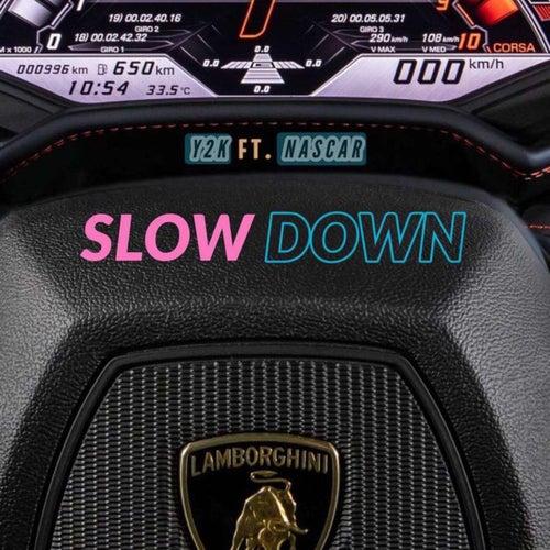 Slow Down de Y2K