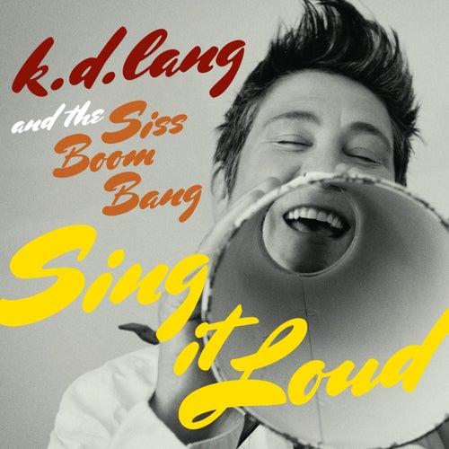 k.d. lang and the Siss Boom Bang: Sing it Loud de k.d. lang
