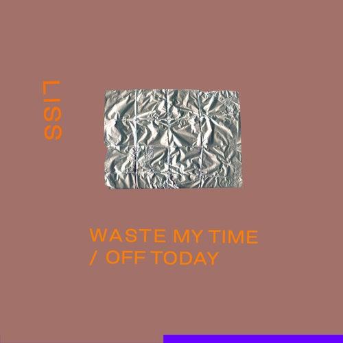 Waste My Time / Off Today von Liss