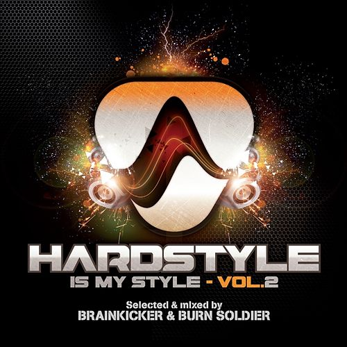Hardstyle Is My Style, Vol. 2 (Mixed By Brainkicker & Burn Soldier) by Various Artists