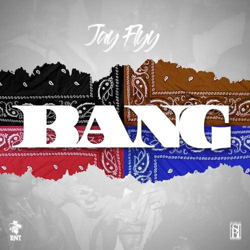 Bang by Jay Flyy