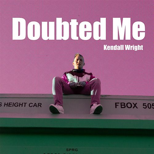 Doubted Me by Kendall Wright