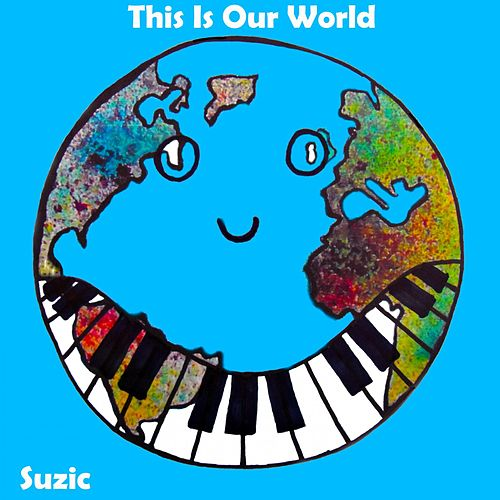 This Is Our World by Suzic