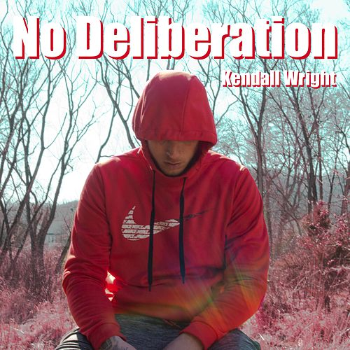 No Deliberation by Kendall Wright