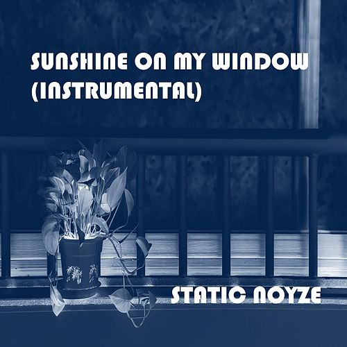 Sunshine On My Window (Instrumental) by Static Noyze