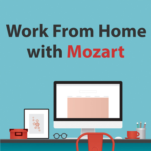 Work From Home With Mozart by Wolfgang Amadeus Mozart