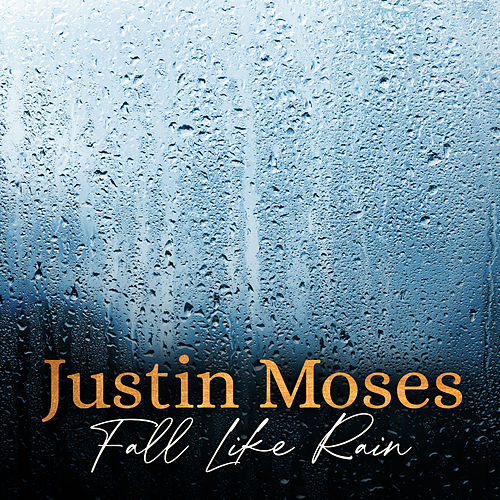 Fall Like Rain by Justin Moses