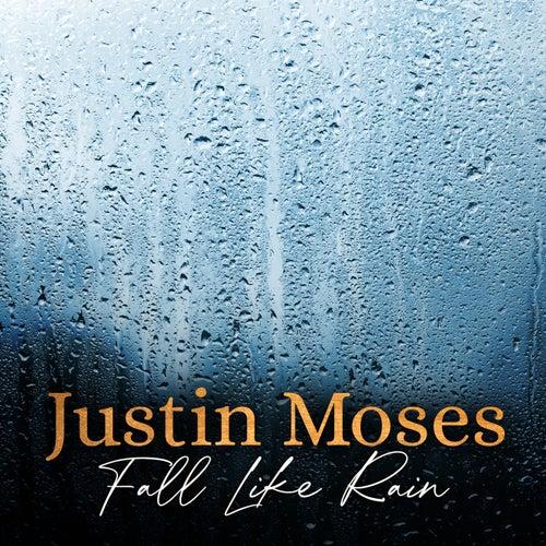 Fall Like Rain by Justin Moses