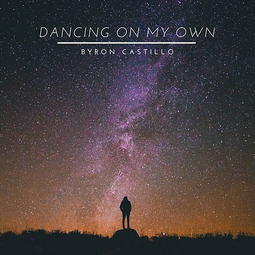 Dancing On My Own by Byron Castillo