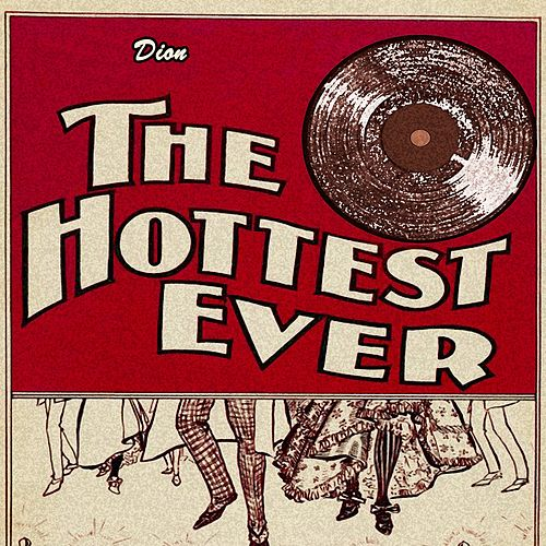 The Hottest Ever by Dion