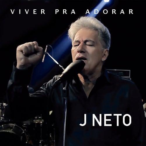 Viver pra Adorar de J. Neto