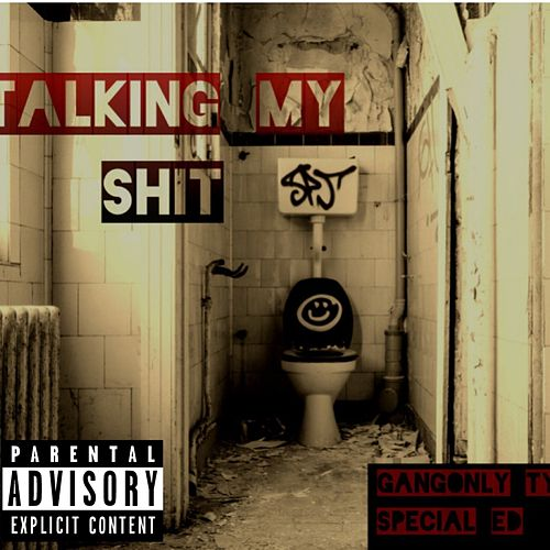 Talking My Shit by Gangonly Ty
