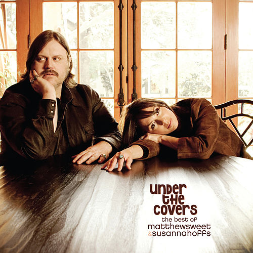 Under the Covers: The Best of Matthew Sweet & Susanna Hoffs by Matthew Sweet