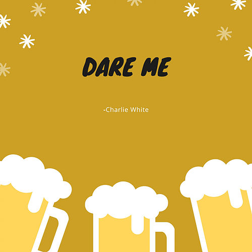 Dare Me by Charlie White