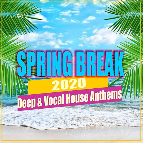 Spring Break 2020: Deep & Vocal House Anthems by Various Artists