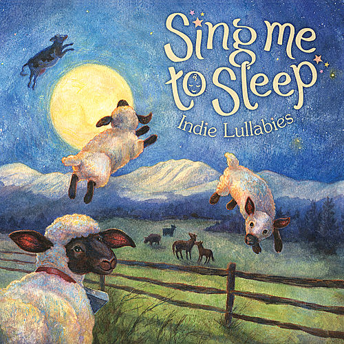 Sing Me to Sleep: Indie Lullabies de Various Artists