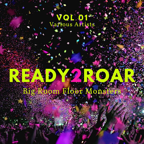 Ready 2 Roar (Big Room Floor Monsters), Vol. 1 von Various Artists