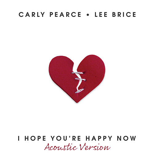 I Hope You're Happy Now (Acoustic Version) de Carly Pearce