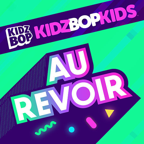 Au Revoir by KIDZ BOP Kids