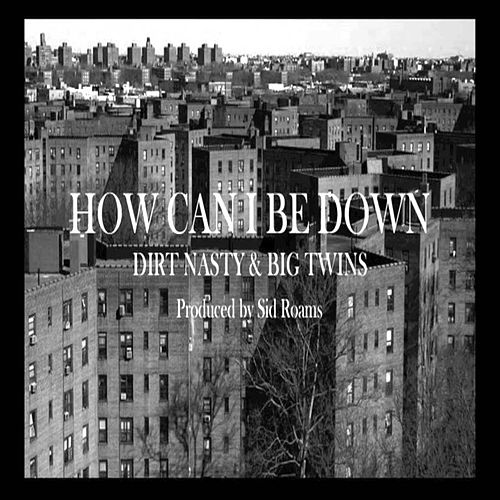 How Can I Be Down by Big Twins Dirt Nasty