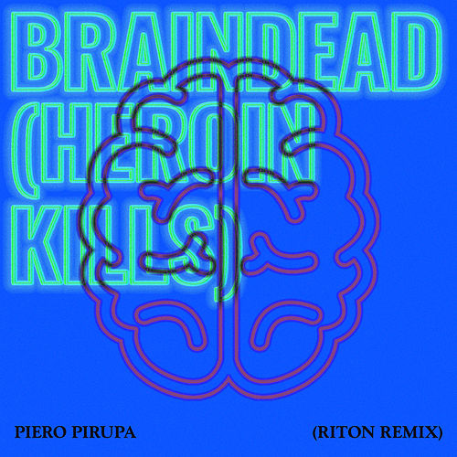 Braindead (Heroin Kills) (Riton Remix) von Piero Pirupa