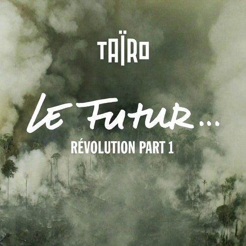 Révolution Part. 1 : le Futur de Taïro