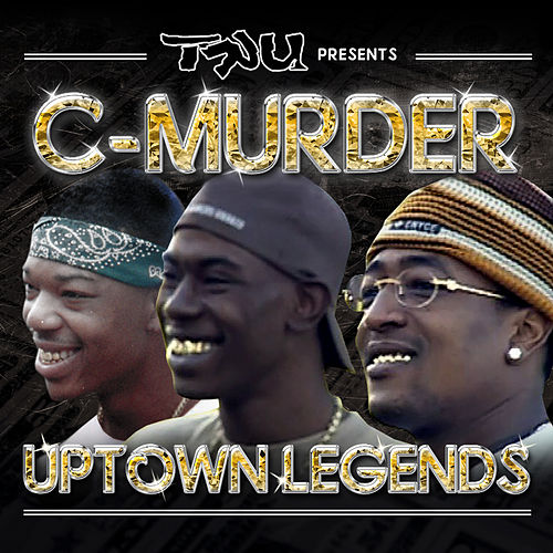 Tru Presents C-Murder: Uptown Legends by C-Murder
