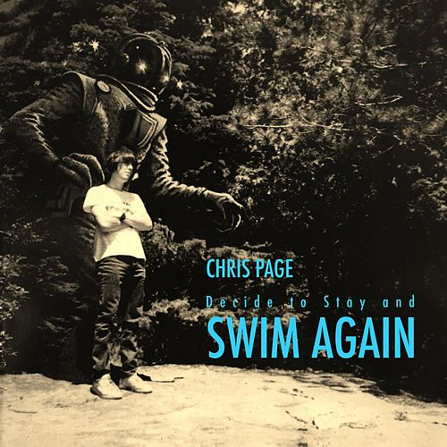 Decide to Stay and Swim Again by Chris Page