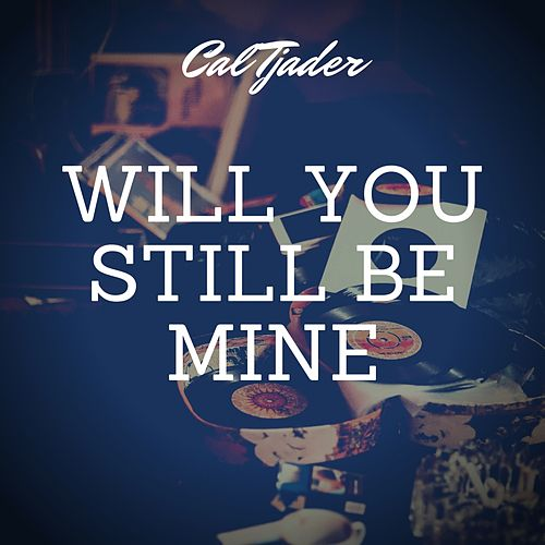 Will You Still Be Mine by Cal Tjader
