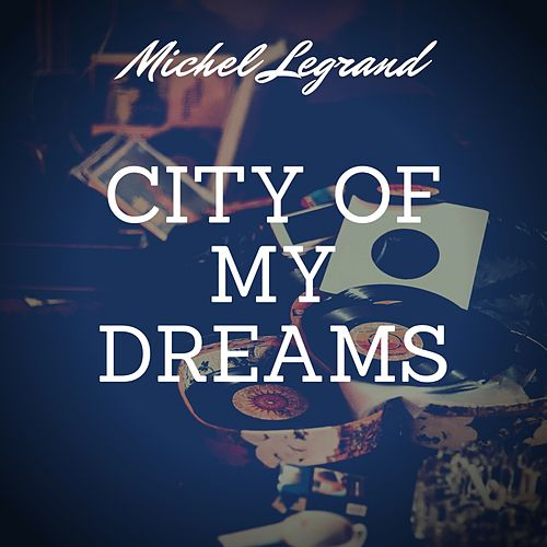 City of My Dreams de Michel Legrand