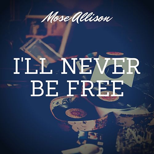 I'll Never Be Free by Mose Allison