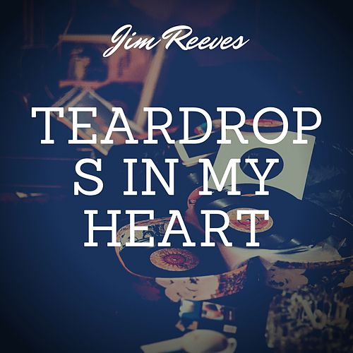 Teardrops in My Heart by Jim Reeves