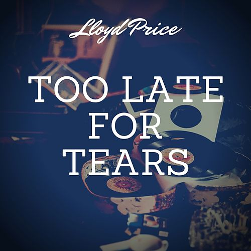 Too Late for Tears de Lloyd Price