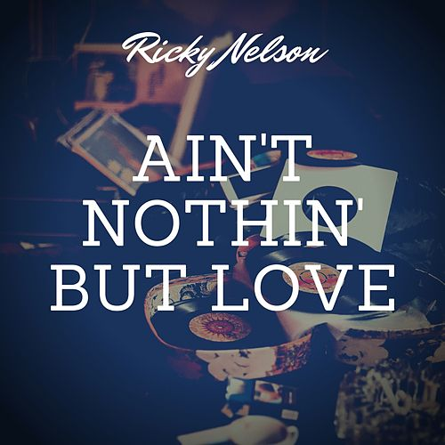 Ain't Nothin' But Love by Ricky Nelson