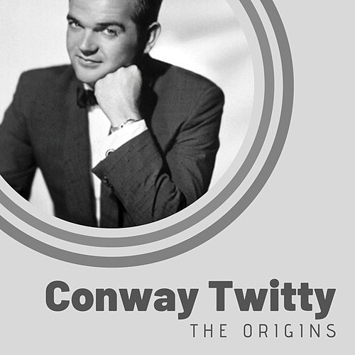 The Origins of Conway Twitty de Conway Twitty