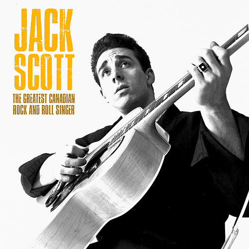 The Greatest Canadian Rock and Roll Singer (Remastered) de Jack Scott