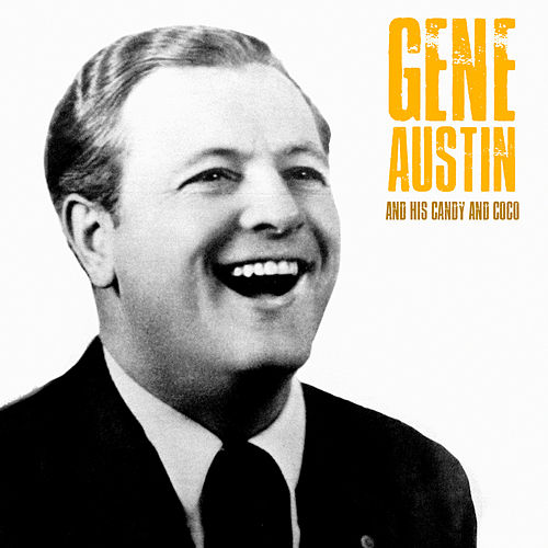 Gene Austin and his Candy and Coco (Remastered) de Gene Austin
